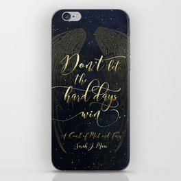 Don't let the hard days win. A Court of Mist and Fury (ACOMAF) iPhone Skin