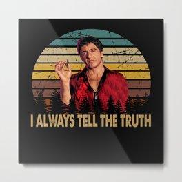 Tony Montana - I always tell the truth II Metal Print