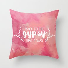 Back to the gypsy that I was Throw Pillow