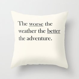 The worse the weather the better the adventure (Quote) Throw Pillow