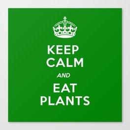 Keep Calm And Eat Plants Canvas Print