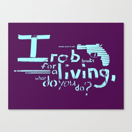 I rob banks for a living, what do you do? Canvas Print