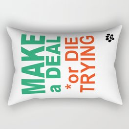 MAKE a DEAL or DIE TRYING Rectangular Pillow