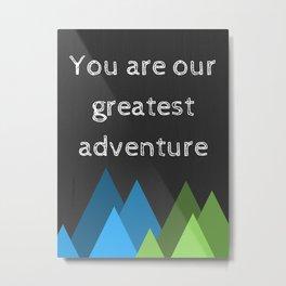 Greatest Adventure Metal Print