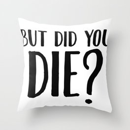 But Did You Die Throw Pillow