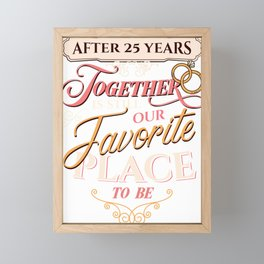 25th Wedding Anniversary After 25 Years Together is Still our Favorite Place to Be Silver Framed Mini Art Print
