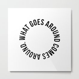 What goes around comes around Metal Print