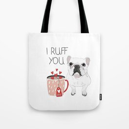 I Ruff You French Bulldog Tote Bag