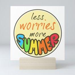 Less Worries, More Summer, Happy sticker, summer sticker, summer t shirt Mini Art Print