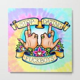 Stop Dating Fuckboys Metal Print