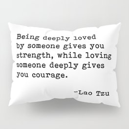 Being deeply loved - Lao Tzu Quote Pillow Sham