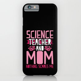 Science Teacher and Mom Nothing Scares me iPhone Case