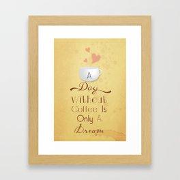 A day without coffee is only a dream! Framed Art Print