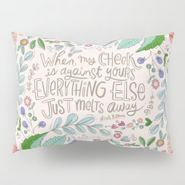 When My Cheek is Against Yours, Everything Else Just Melts Away Pillow Sham