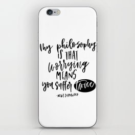 my philosophy is worrying means you suffer twice iPhone Skin