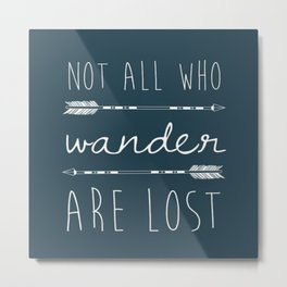not all who wander are lost. Metal Print