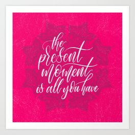 Present Moment Handlettered Quote with Mandala | Mindfulness | Hot Pink Art Print