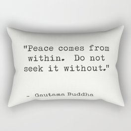 """""""Peace comes from within. Do not seek it without."""" Gautama Buddha Rectangular Pillow"""