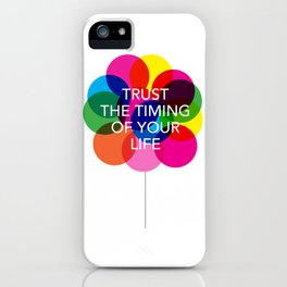 Trust the Timing of your life iPhone Case