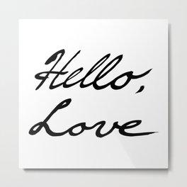 Hello, Love Metal Print
