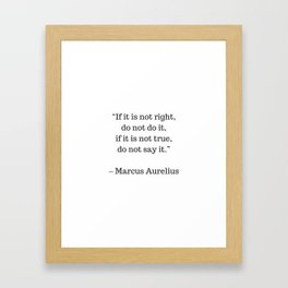 STOIC philosophy quotes - Marcus Aurelius - If it is not right do not do it - if it is not true do n Framed Art Print