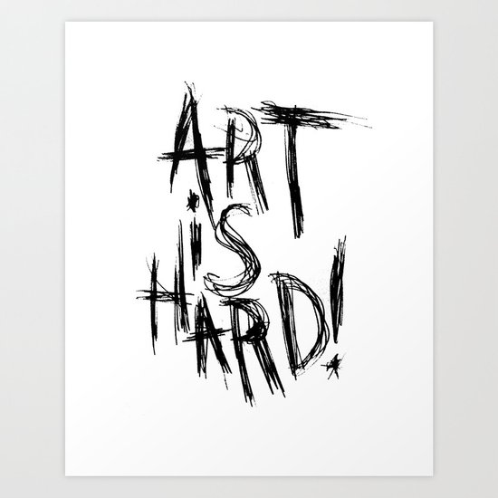 ART IS HARD! Art Print
