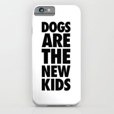 Dogs Are The New Kids  iPhone 6s Slim Case