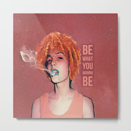 Be what you wanna be Metal Print