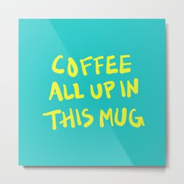 Coffee All Up In This Mug - Turquoise Metal Print