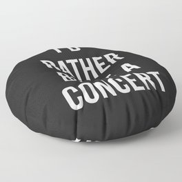 Rather Be At A Concert Music Quote Floor Pillow
