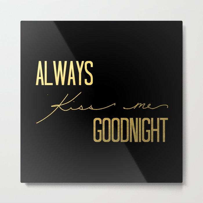 Always Kiss Me Goodnight - Black Metal Print