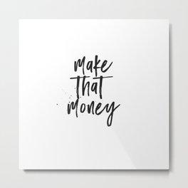 Make That Money Metal Print