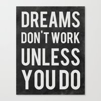 dreams Canvas Prints featuring Dreams Don't Work Unless You Do by Kimsey Price