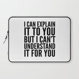 I Can Explain it to You, But I Can't Understand it for You Laptop Sleeve