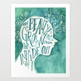 Beauty Grows from the Inside Out Art Print
