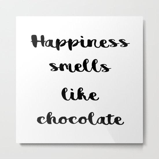 Happiness smells like chocolate Metal Print