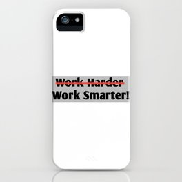 Work Smarter Not Harder iPhone Case