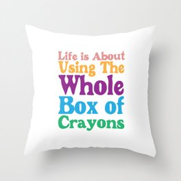 Life is About Using the Whole Box of Crayons Funny T-shirt Throw Pillow
