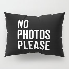 No Photos Please 2 Funny Quote Pillow Sham