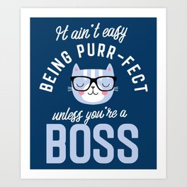 Boss Cat Lover Gifts - It ain't easy being Purr Fect Art Print