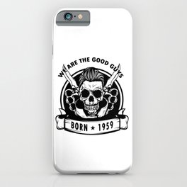 We Are The Good Guys! Born In 1959 With A Cool Graphic Of A Skull With Knife T-shirt Design Birthday iPhone Case