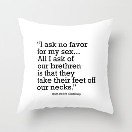 I ask no favor for my sex. All I ask of our brethren is that they take their feet off our necks Throw Pillow