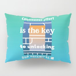 Continuous effort is the key to unlocking our potential Pillow Sham