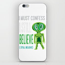 Awesome & Great Confess Tshirt Still Believe in aliens iPhone Skin