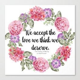 We Accept the Love We Think We Deserve Canvas Print
