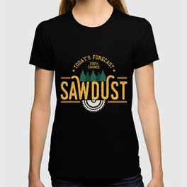 Mens Today`s Forecast 100% Chance Sawdust product | Woodworker T-shirt