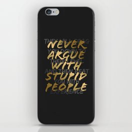 Never Argue With Stupid People iPhone Skin