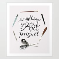 Everything is an art project Art Print