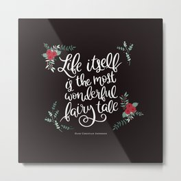 Life Itself is the Most Wonderful Fairy Tale Metal Print