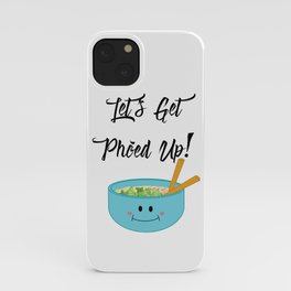 Let's Get Pho'ed Up! iPhone Case